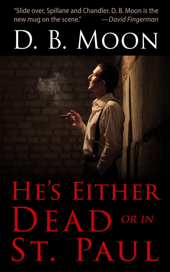 """Book cover for D.B. Moon's novel, """"He's Either Dead or in St. Paul."""" The book has been nominated for a 2016 Minnesota Book Award."""